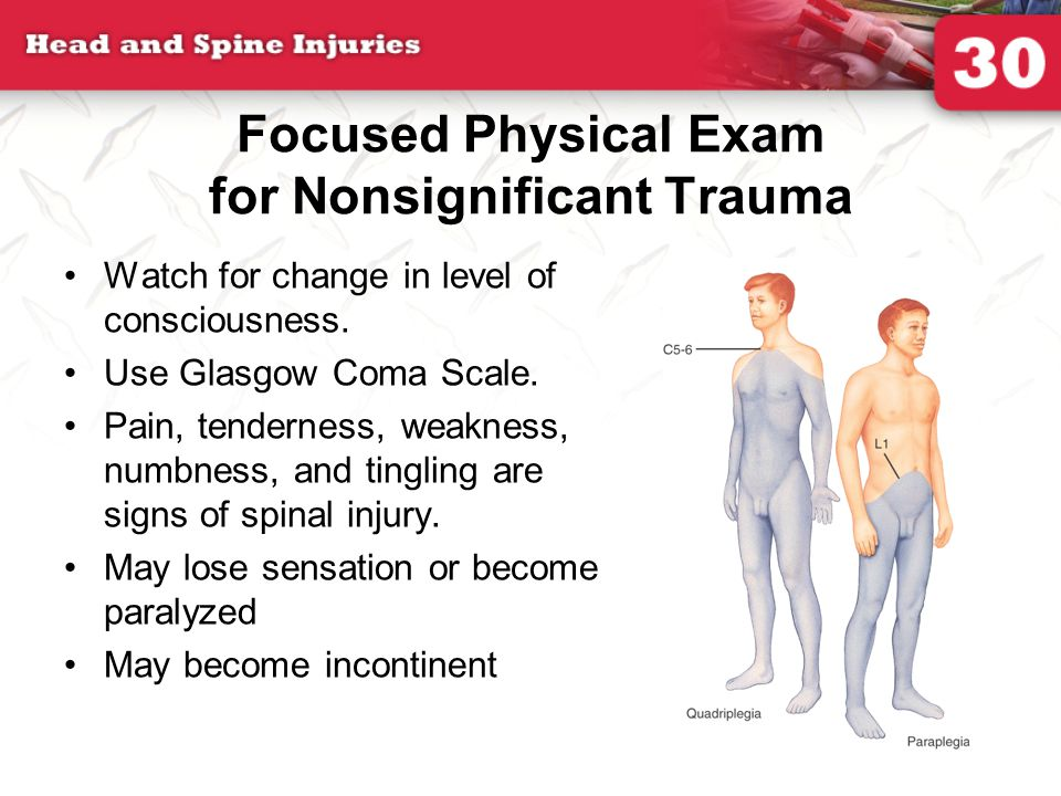 Focused Physical Exam for Nonsignificant Trauma Watch for change in level of consciousness.