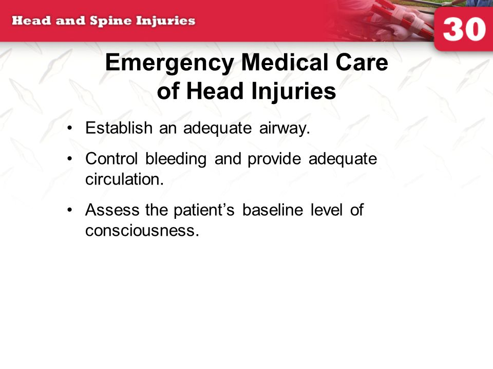 Emergency Medical Care of Head Injuries Establish an adequate airway.