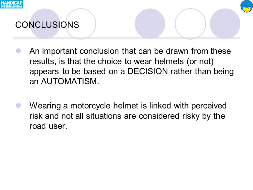 An important conclusion that can be drawn from these results, is that the choice to wear helmets (or not) appears to be based on a DECISION rather than being an AUTOMATISM.