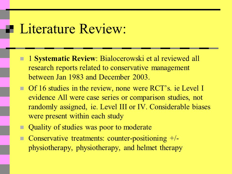 Literature Review: 1 Systematic Review: Bialocerowski et al reviewed all research reports related to conservative management between Jan 1983 and December 2003.
