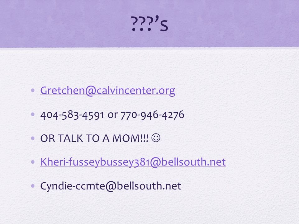 's Gretchen@calvincenter.org 404-583-4591 or 770-946-4276 OR TALK TO A MOM!!.
