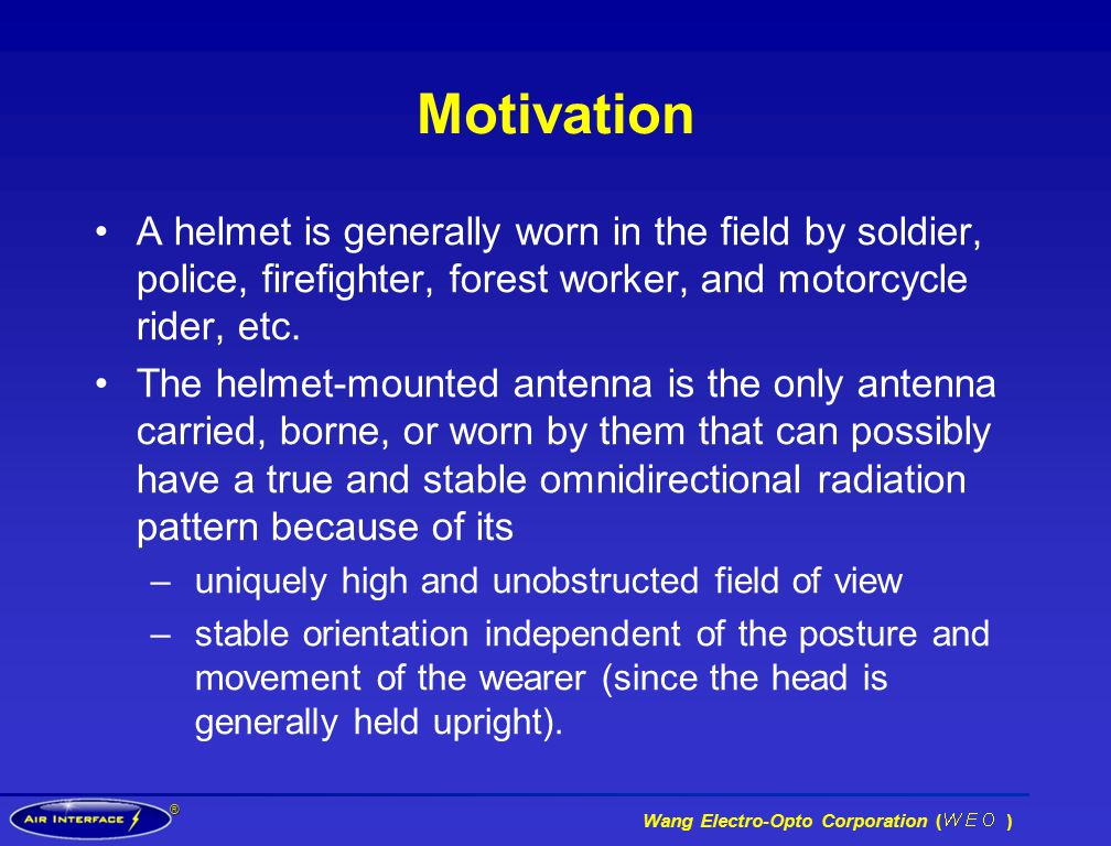 ® Wang Electro-Opto Corporation ( ) Motivation A helmet is generally worn in the field by soldier, police, firefighter, forest worker, and motorcycle rider, etc.