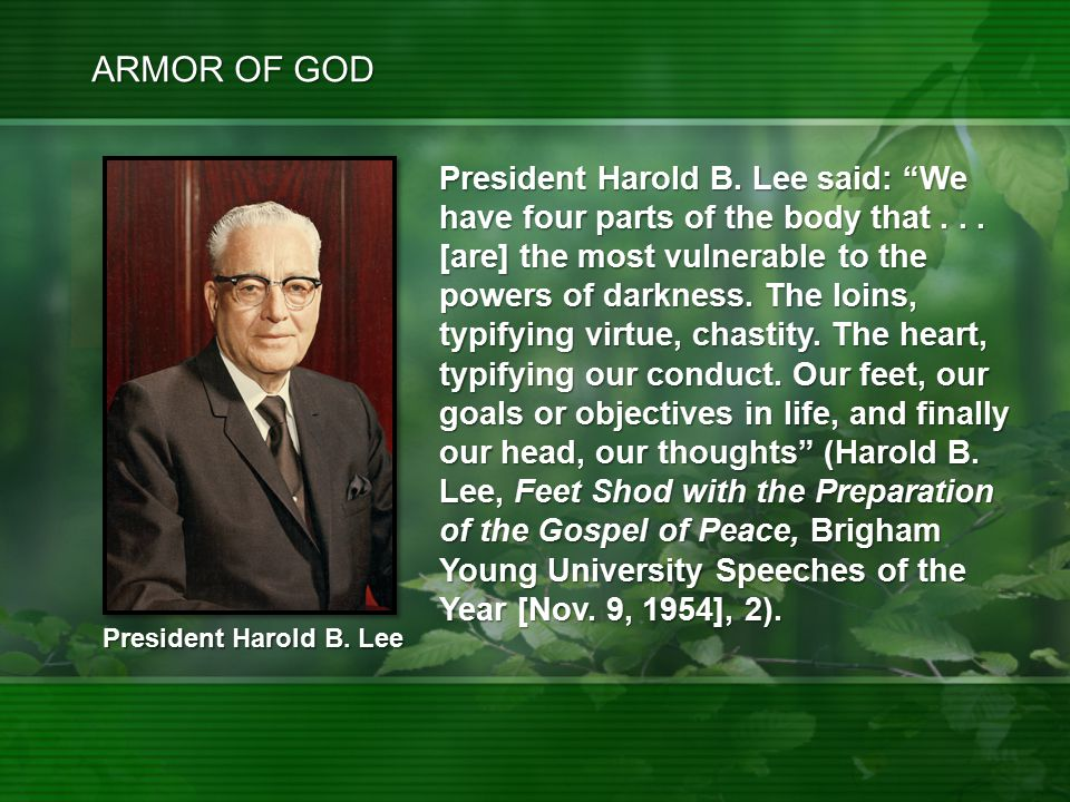 ARMOR OF GOD President Harold B. Lee said: We have four parts of the body that...