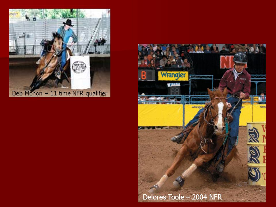 Delores Toole – 2004 NFR Deb Mohon – 11 time NFR qualifier
