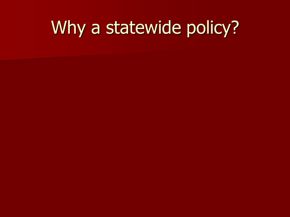 Why a statewide policy