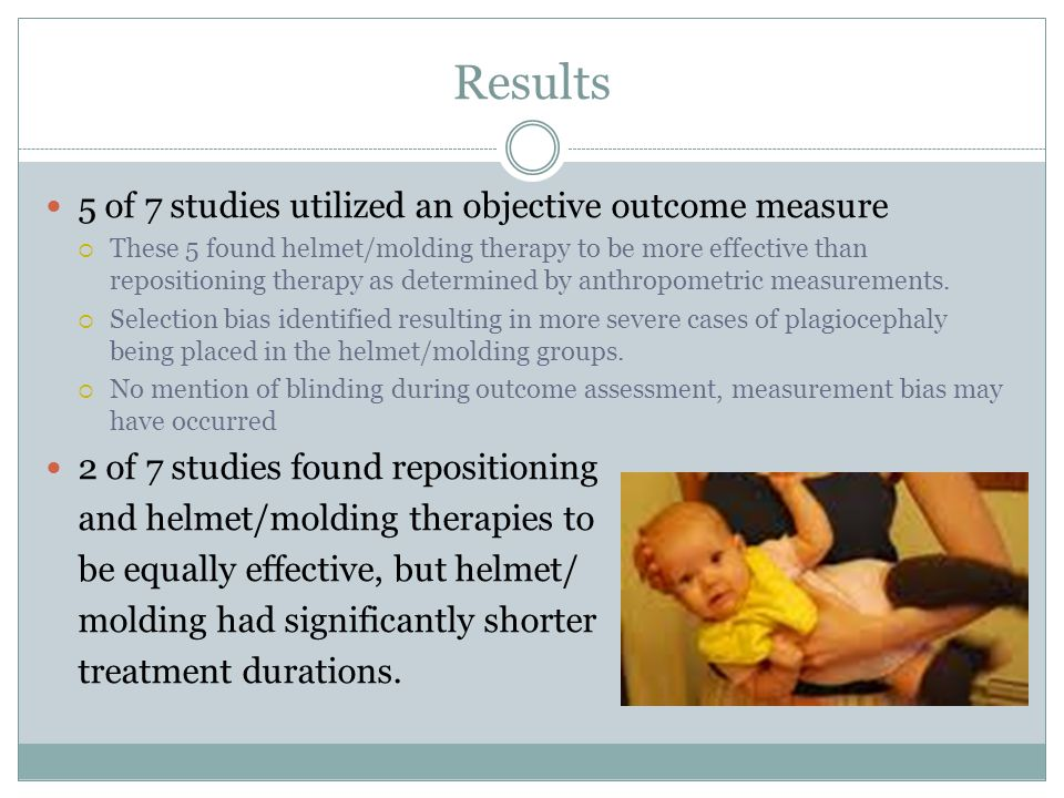Results 5 of 7 studies utilized an objective outcome measure  These 5 found helmet/molding therapy to be more effective than repositioning therapy as determined by anthropometric measurements.