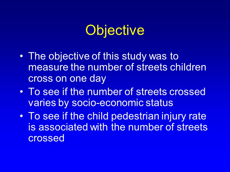 Objective The objective of this study was to measure the number of streets children cross on one day To see if the number of streets crossed varies by socio-economic status To see if the child pedestrian injury rate is associated with the number of streets crossed
