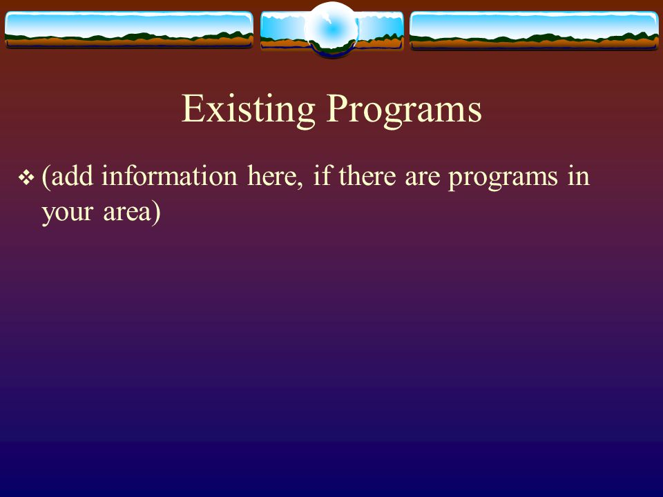 Existing Programs  (add information here, if there are programs in your area)