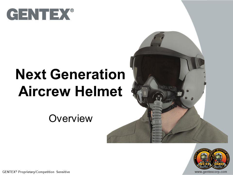 GENTEX ® Proprietary/Competition Sensitive www.gentexcorp.com Next Generation Aircrew Helmet Overview