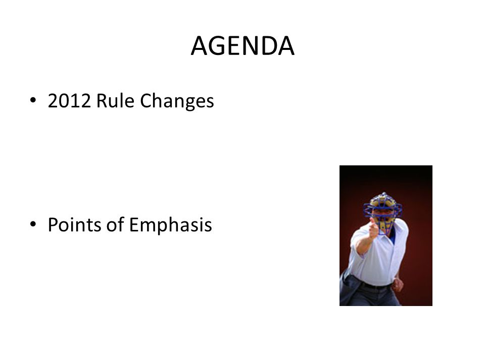 AGENDA 2012 Rule Changes Points of Emphasis