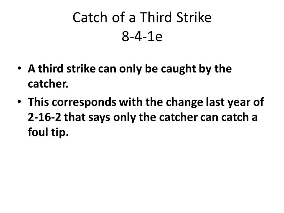 Catch of a Third Strike 8-4-1e A third strike can only be caught by the catcher.