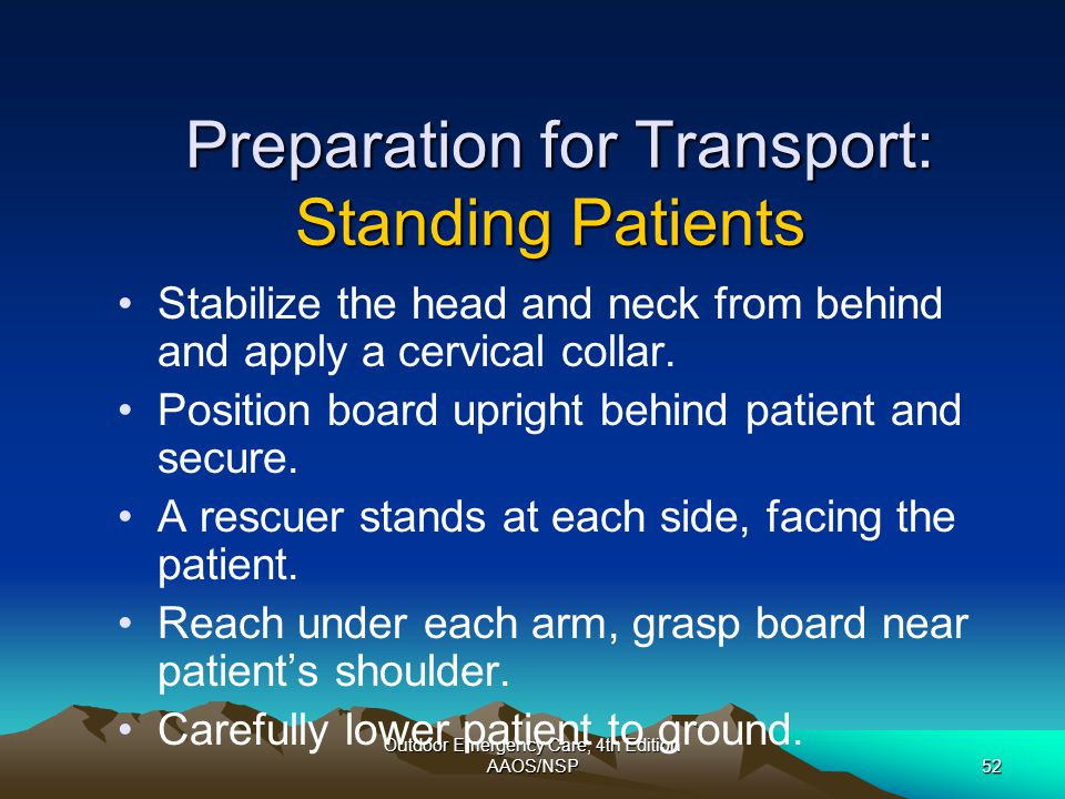Outdoor Emergency Care, 4th Edition AAOS/NSP52 Preparation for Transport: Standing Patients Preparation for Transport: Standing Patients Stabilize the