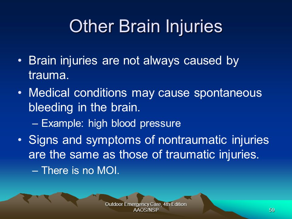 Outdoor Emergency Care, 4th Edition AAOS/NSP59 Other Brain Injuries Brain injuries are not always caused by trauma. Medical conditions may cause spont