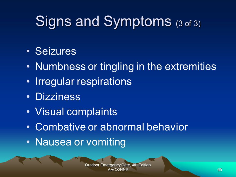 Outdoor Emergency Care, 4th Edition AAOS/NSP65 Signs and Symptoms (3 of 3) Seizures Numbness or tingling in the extremities Irregular respirations Diz