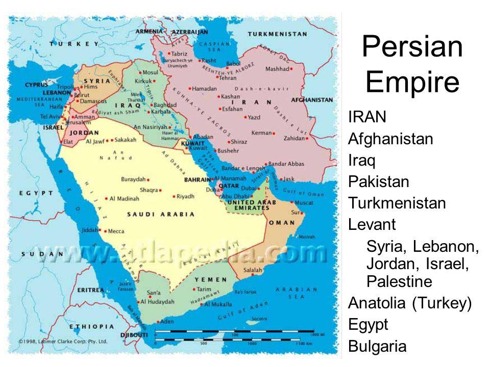Persian Empire IRAN Afghanistan Iraq Pakistan Turkmenistan Levant Syria, Lebanon, Jordan, Israel, Palestine Anatolia (Turkey) Egypt Bulgaria