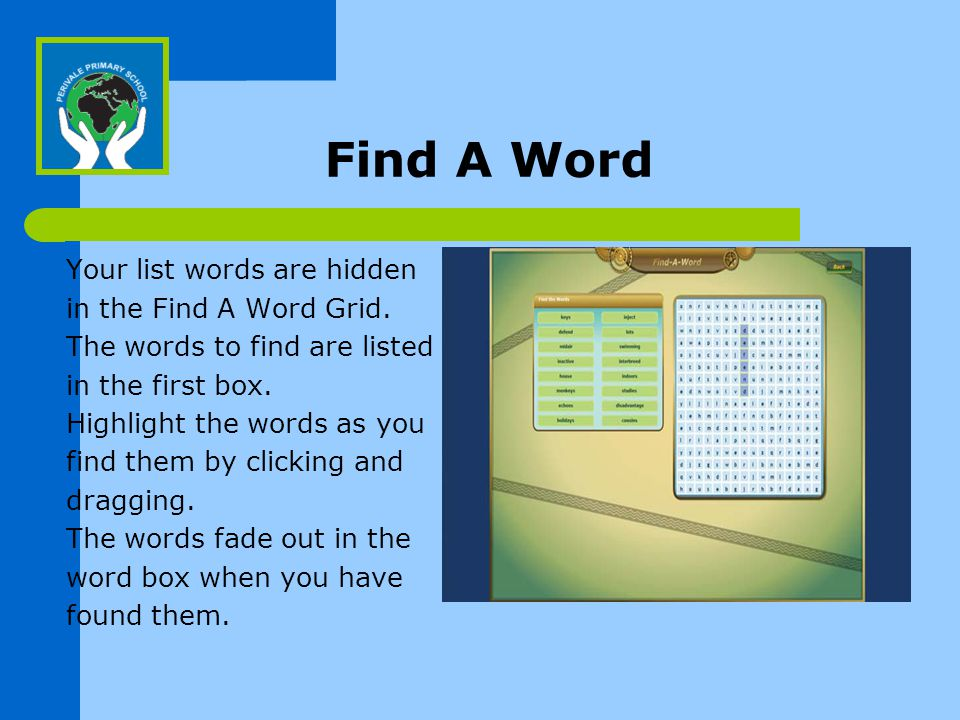 Find A Word Your list words are hidden in the Find A Word Grid.