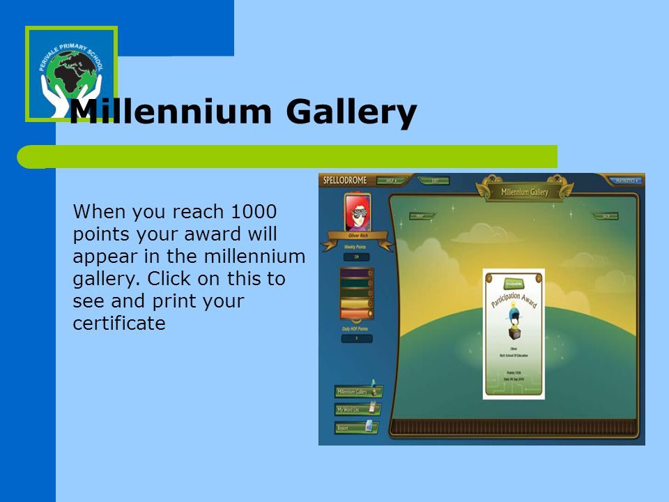 Millennium Gallery When you reach 1000 points your award will appear in the millennium gallery.
