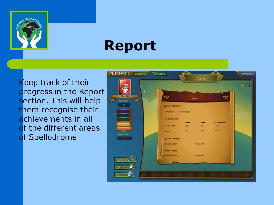 Report Keep track of their progress in the Report section.