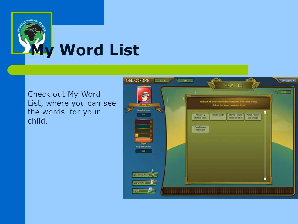 My Word List Check out My Word List, where you can see the words for your child.
