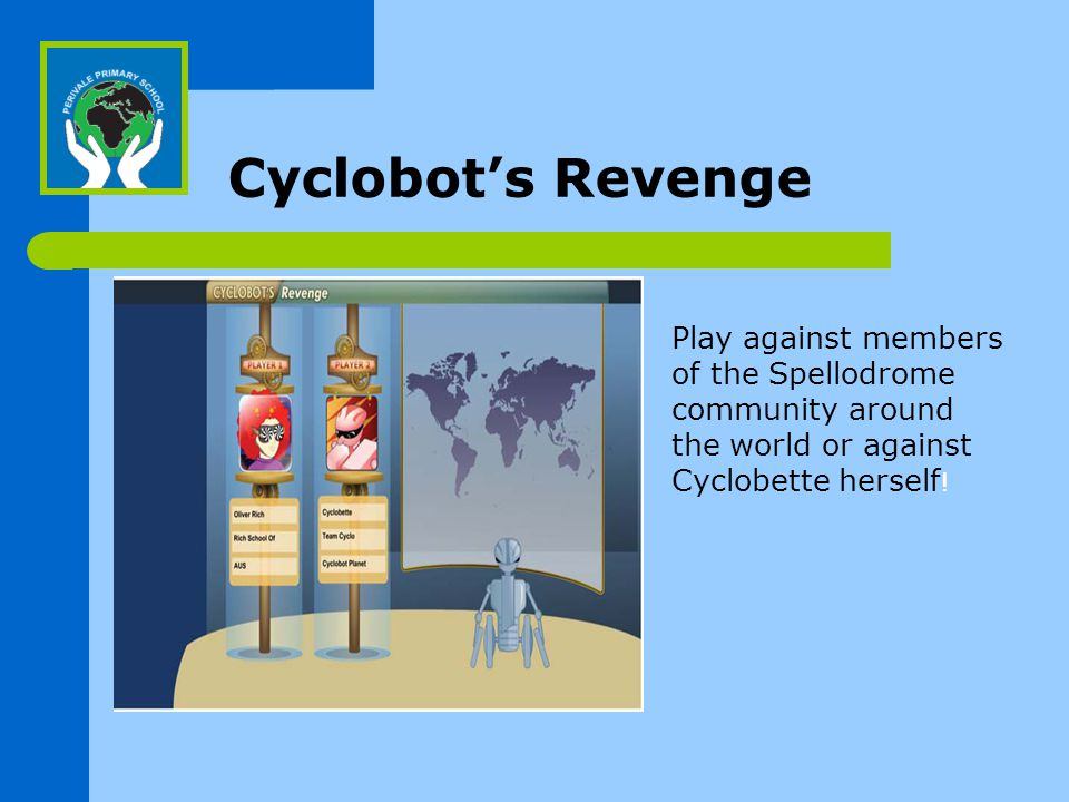 Cyclobot's Revenge Play against members of the Spellodrome community around the world or against Cyclobette herself !