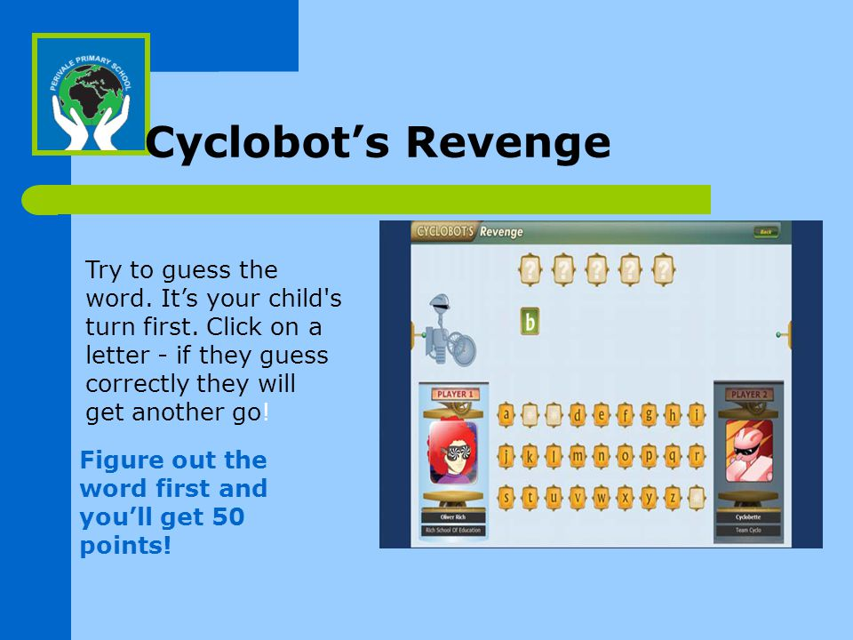 Cyclobot's Revenge Try to guess the word. It's your child s turn first.
