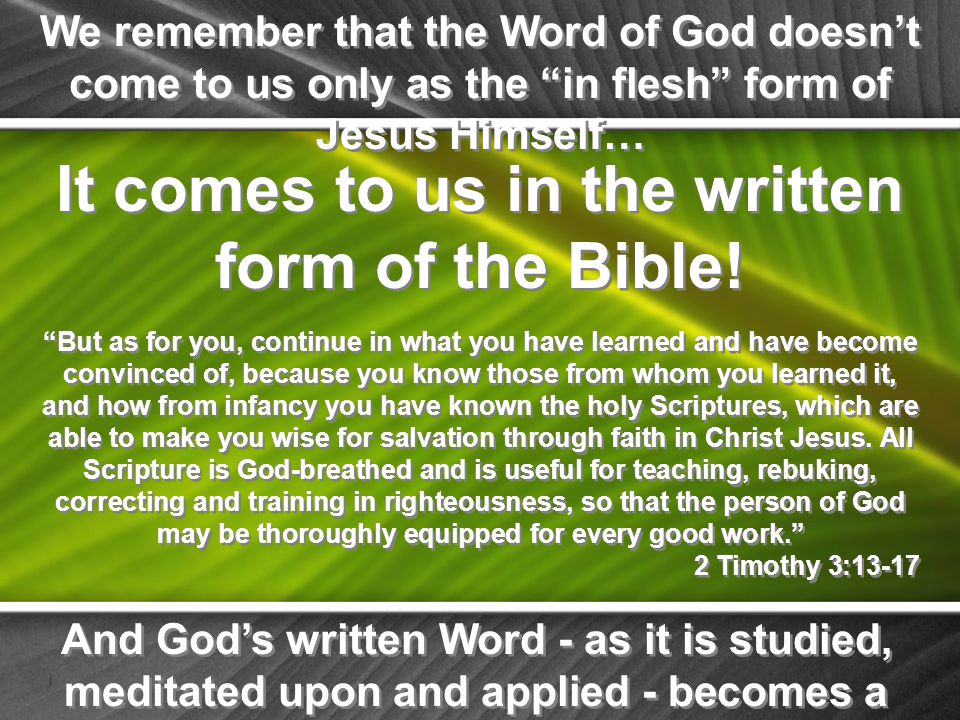 We remember that the Word of God doesn't come to us only as the in flesh form of Jesus Himself… It comes to us in the written form of the Bible.