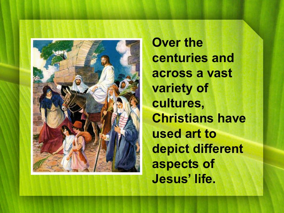 Over the centuries and across a vast variety of cultures, Christians have used art to depict different aspects of Jesus' life.