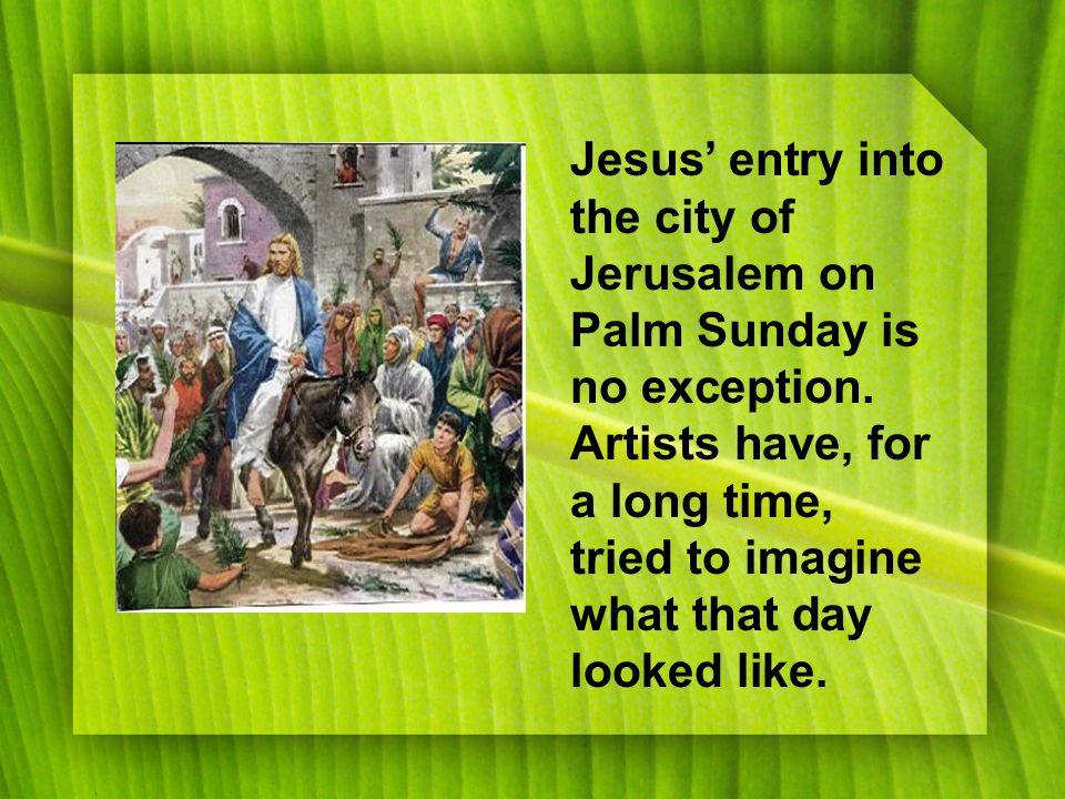 Jesus' entry into the city of Jerusalem on Palm Sunday is no exception.