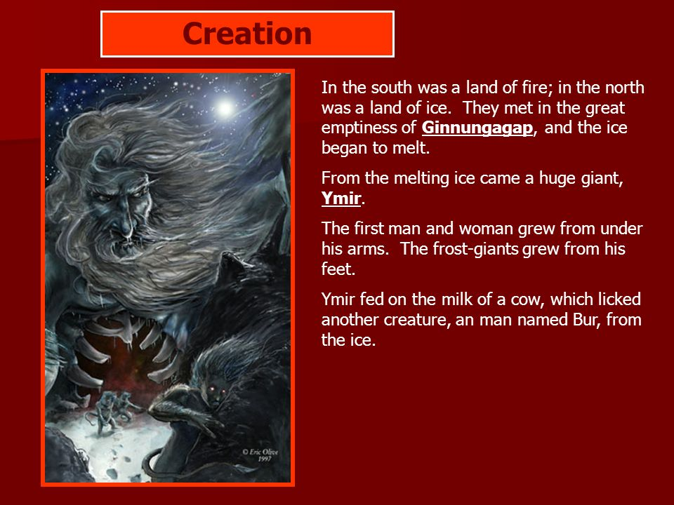 Creation In the south was a land of fire; in the north was a land of ice.