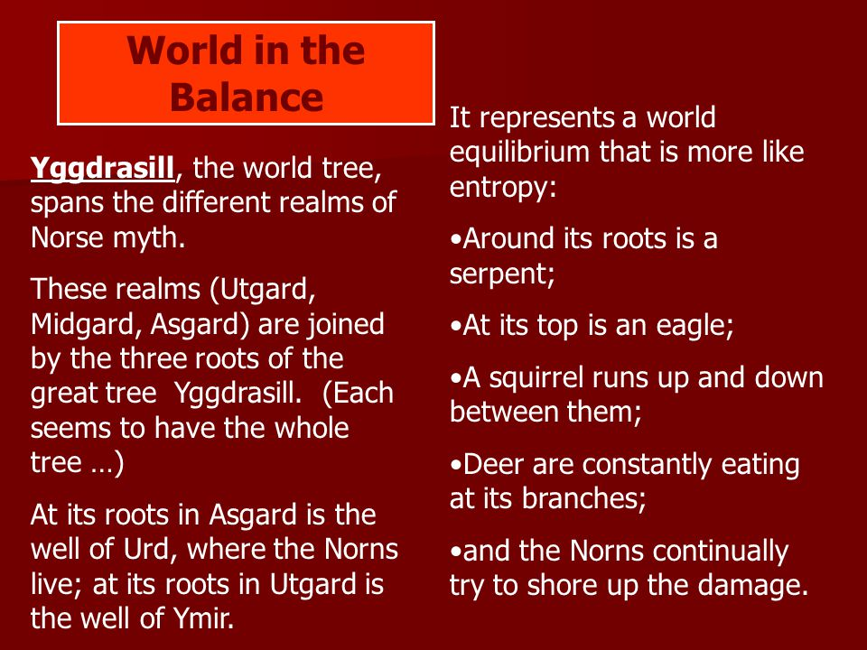 World in the Balance Yggdrasill, the world tree, spans the different realms of Norse myth.