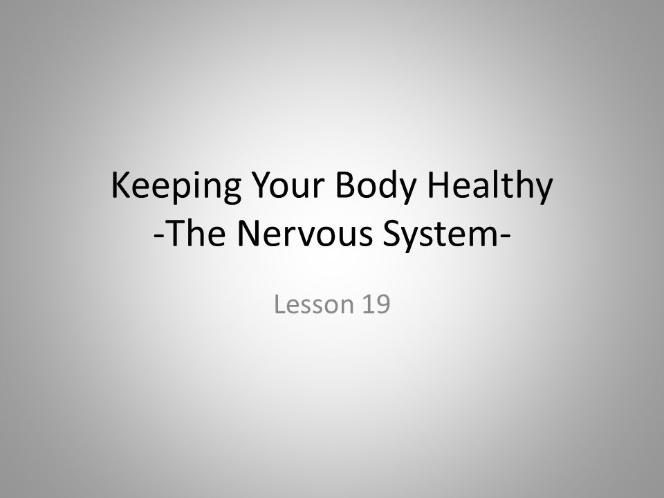 Keeping Your Body Healthy -The Nervous System- Lesson 19