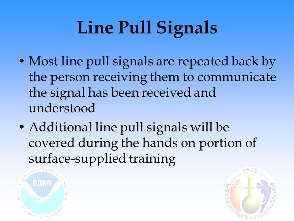 Line Pull Signals Most line pull signals are repeated back by the person receiving them to communicate the signal has been received and understood Add