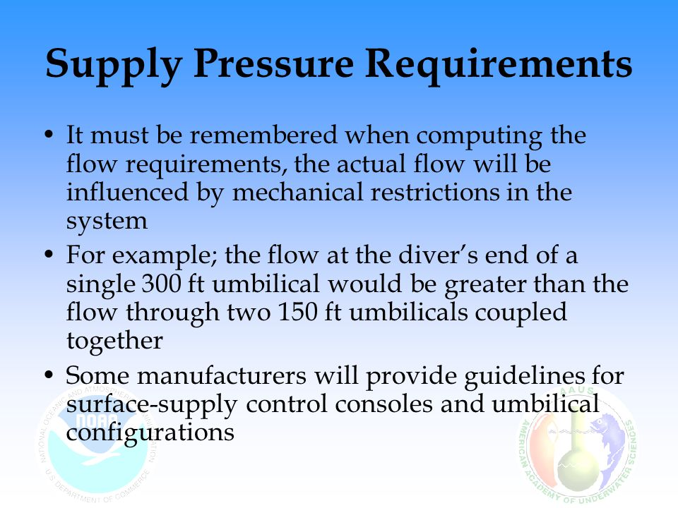 Supply Pressure Requirements It must be remembered when computing the flow requirements, the actual flow will be influenced by mechanical restrictions
