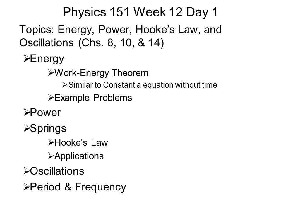 Physics 151 Week 12 Day 1 Topics: Energy, Power, Hooke's Law, and Oscillations (Chs.