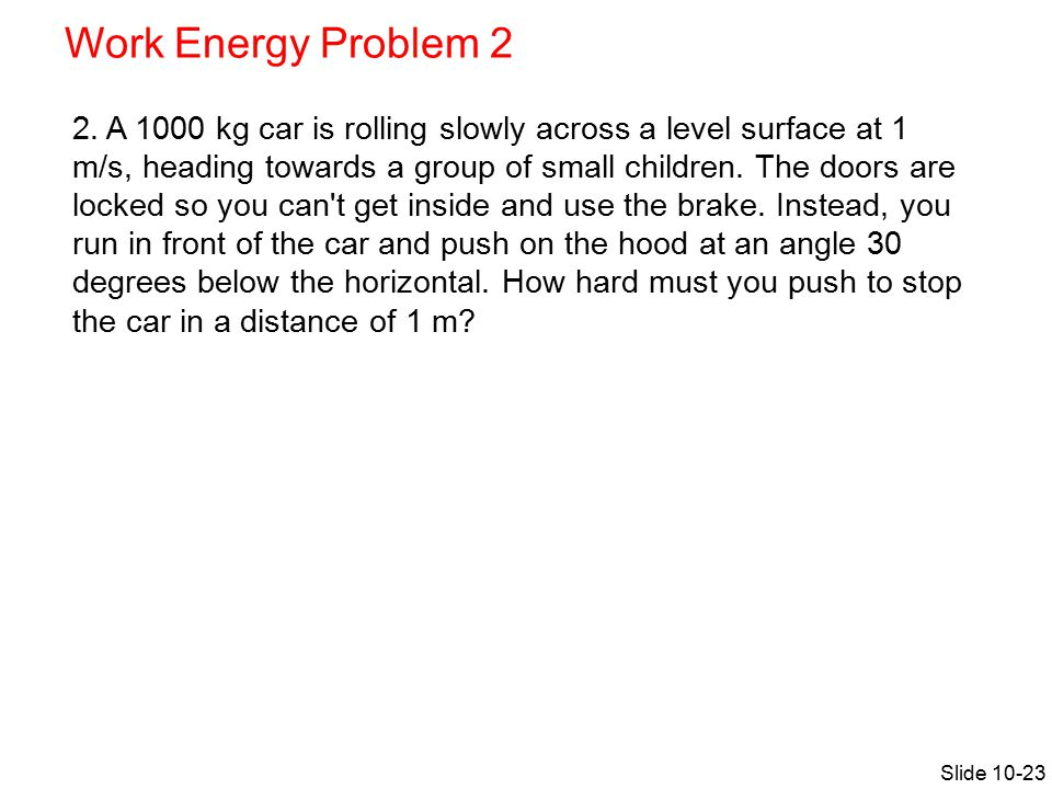 Work Energy Problem 2 Slide 10-23 2.