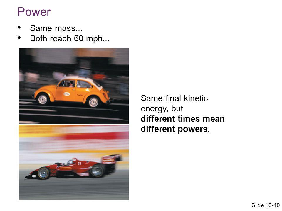 Power Same mass... Both reach 60 mph...