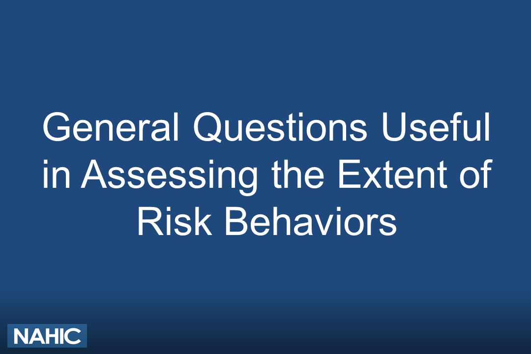 General Questions Useful in Assessing the Extent of Risk Behaviors