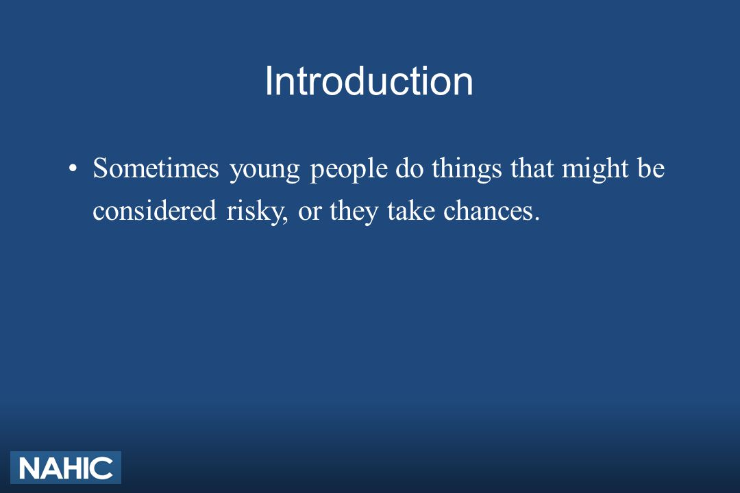 Introduction Sometimes young people do things that might be considered risky, or they take chances.