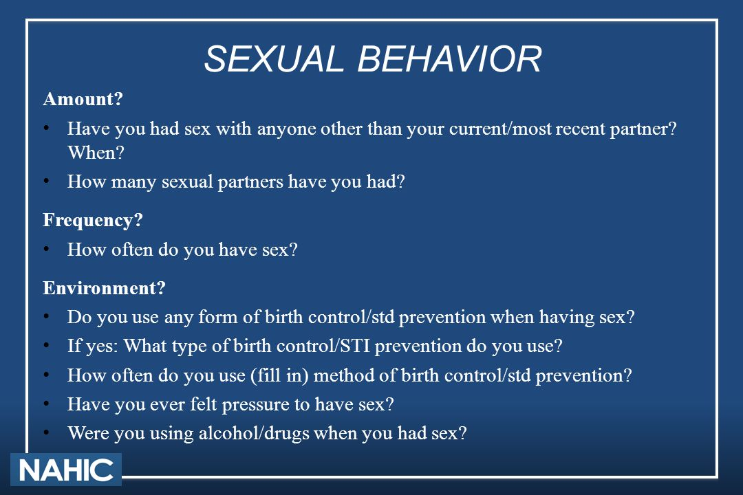 SEXUAL BEHAVIOR Amount? Have you had sex with anyone other than your current/most recent partner? When? How many sexual partners have you had? Frequen