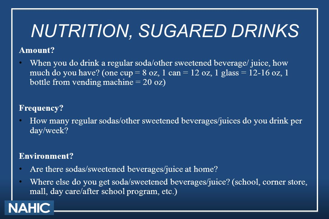 NUTRITION, SUGARED DRINKS Amount? When you do drink a regular soda/other sweetened beverage/ juice, how much do you have? (one cup = 8 oz, 1 can = 12
