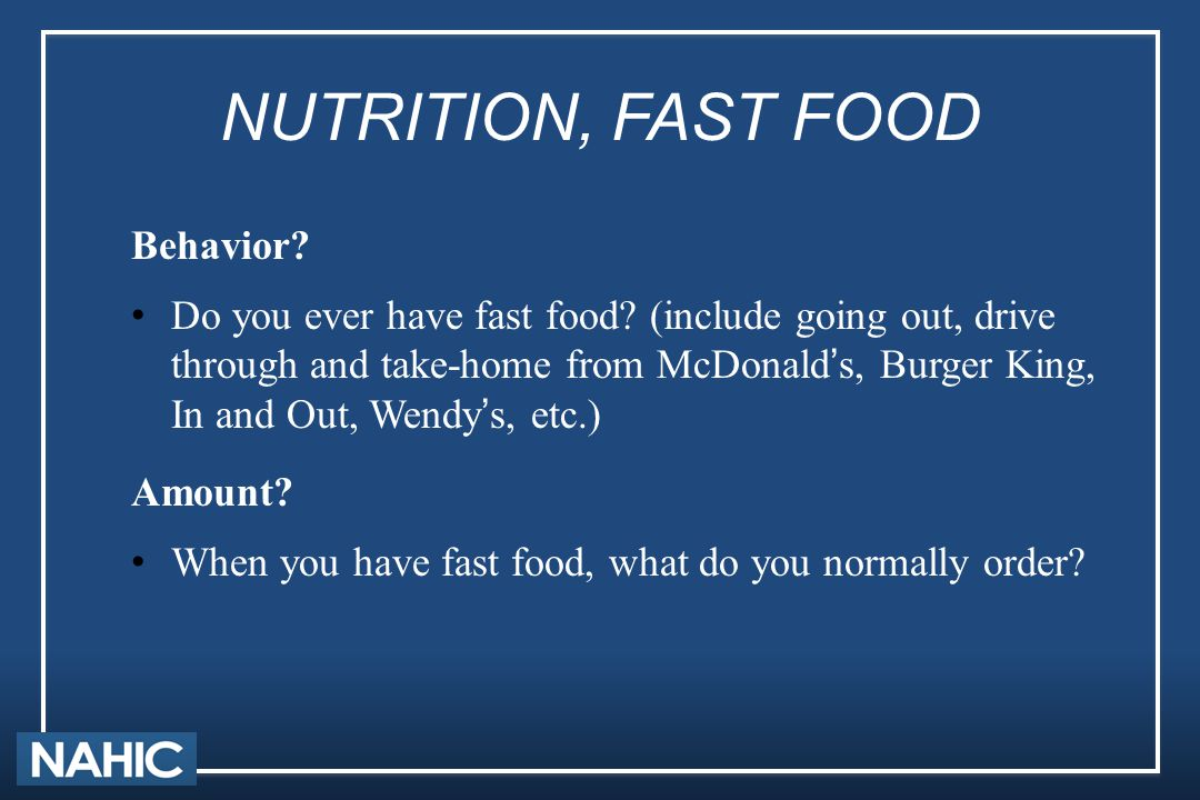 NUTRITION, FAST FOOD Behavior? Do you ever have fast food? (include going out, drive through and take-home from McDonald's, Burger King, In and Out, W