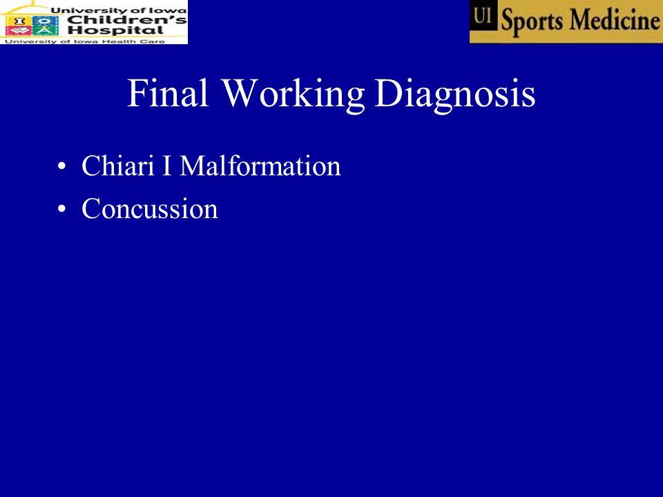 Final Working Diagnosis Chiari I Malformation Concussion