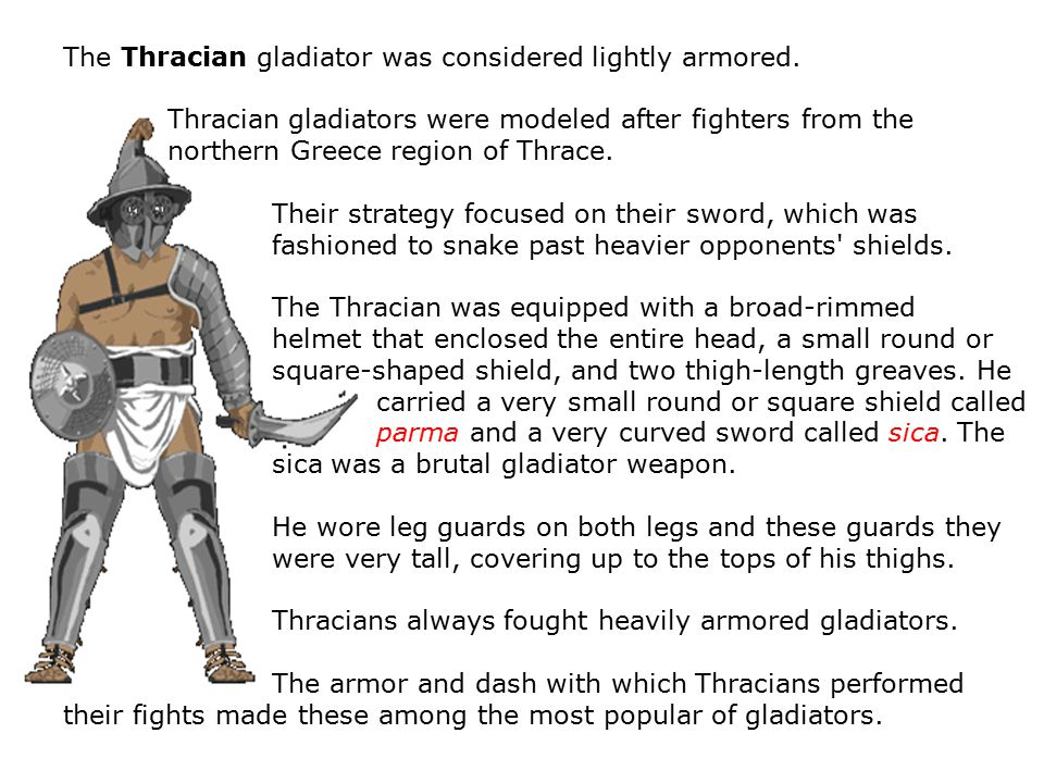 The Thracian gladiator was considered lightly armored.