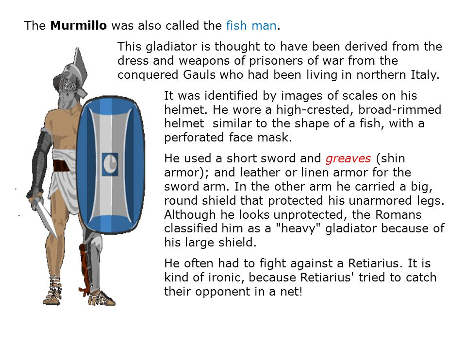 The Murmillo was also called the fish man.