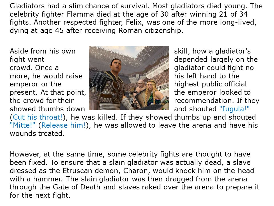 Gladiators had a slim chance of survival. Most gladiators died young.