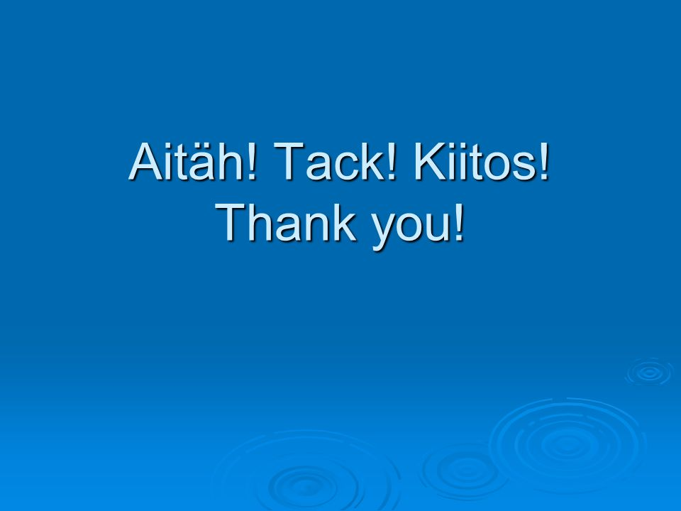 Aitäh! Tack! Kiitos! Thank you!