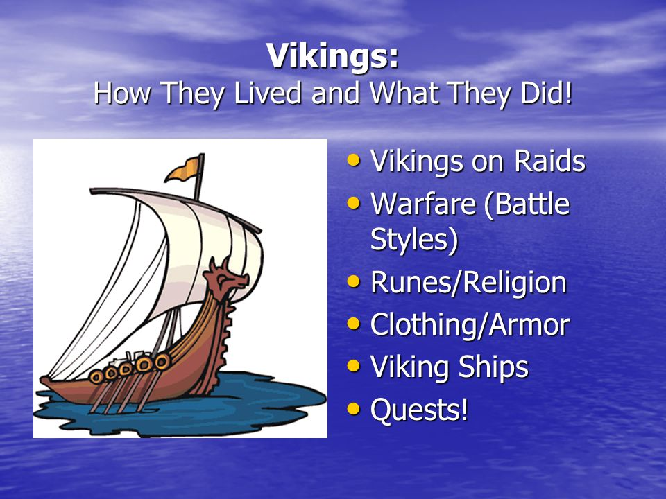 Vikings: How They Lived and What They Did! Vikings on Raids Vikings on Raids Warfare (Battle Styles) Warfare (Battle Styles) Runes/Religion Runes/Reli