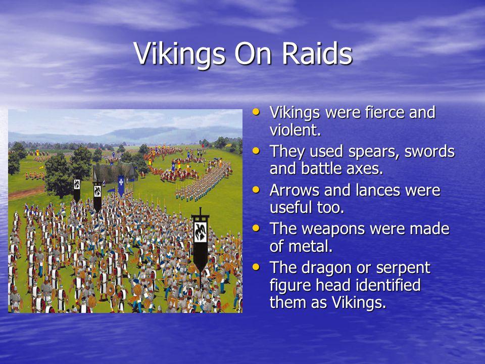 Vikings On Raids Vikings were fierce and violent. Vikings were fierce and violent.