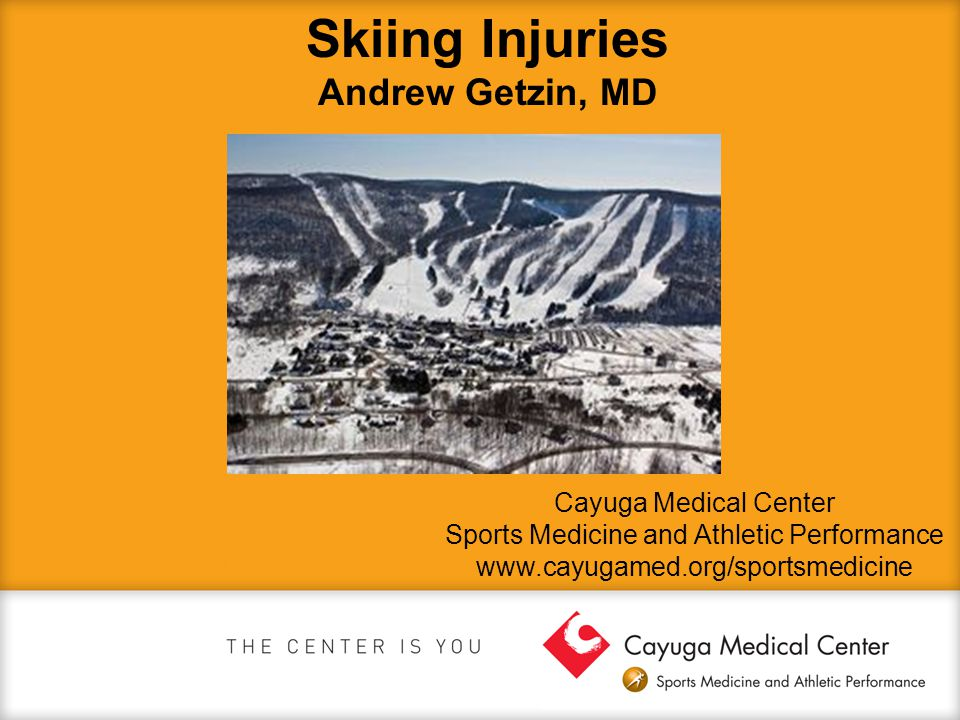 Skiing Injuries Andrew Getzin, MD Cayuga Medical Center Sports Medicine and Athletic Performance www.cayugamed.org/sportsmedicine