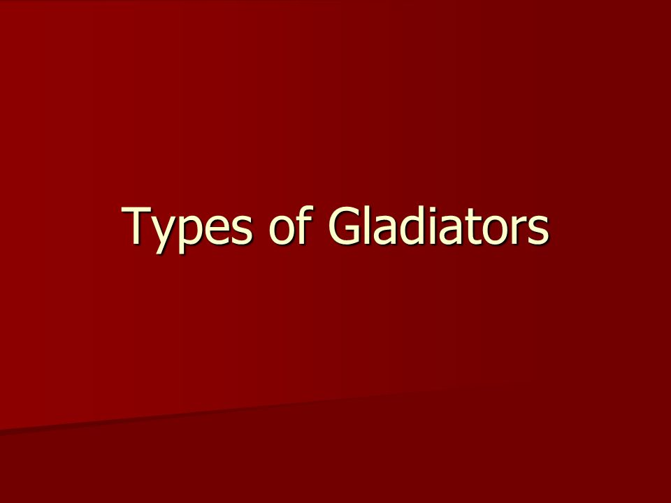 Types of Gladiators